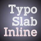 TYPO SLAB INLINE